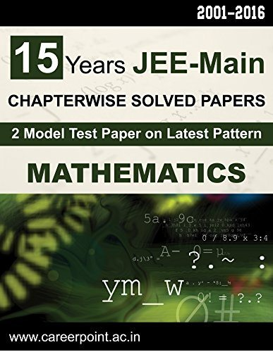 15 Years JEE-Main Mathematics : Chapter Wise Solved Papers (2001-2016)